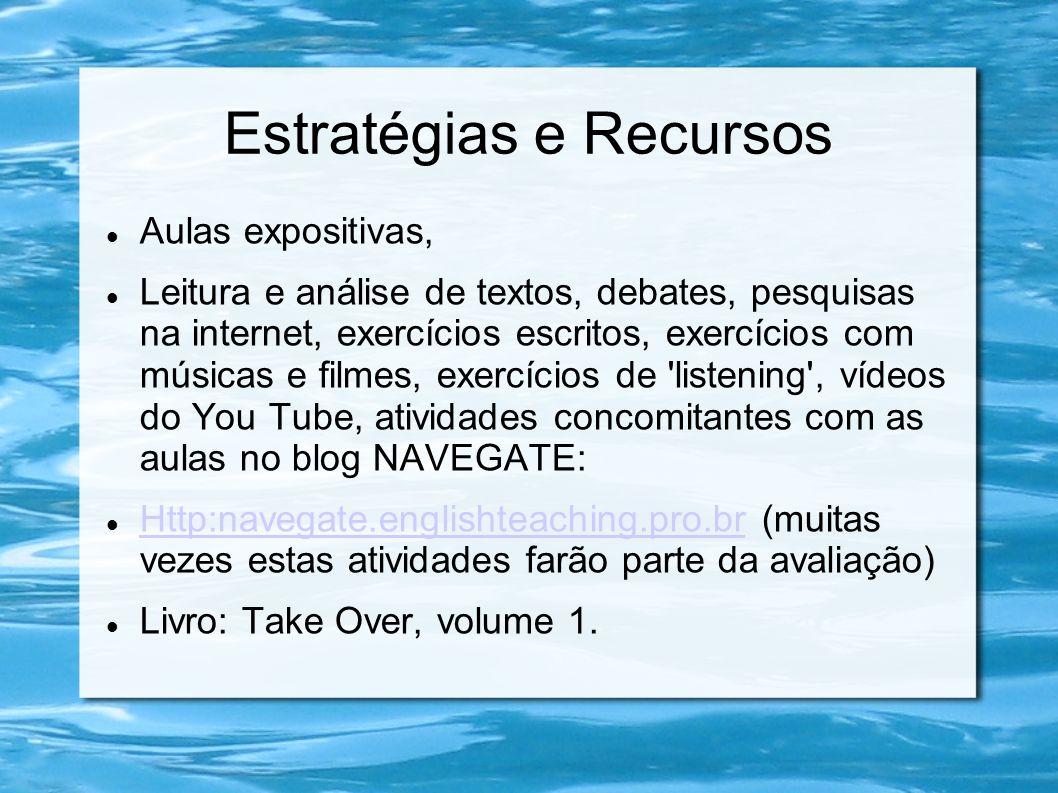 Estratégias e Recursos  Aulas expositivas,  Leitura e análise de textos, debates, pesquisas na internet, exercícios escritos, exercícios com músicas