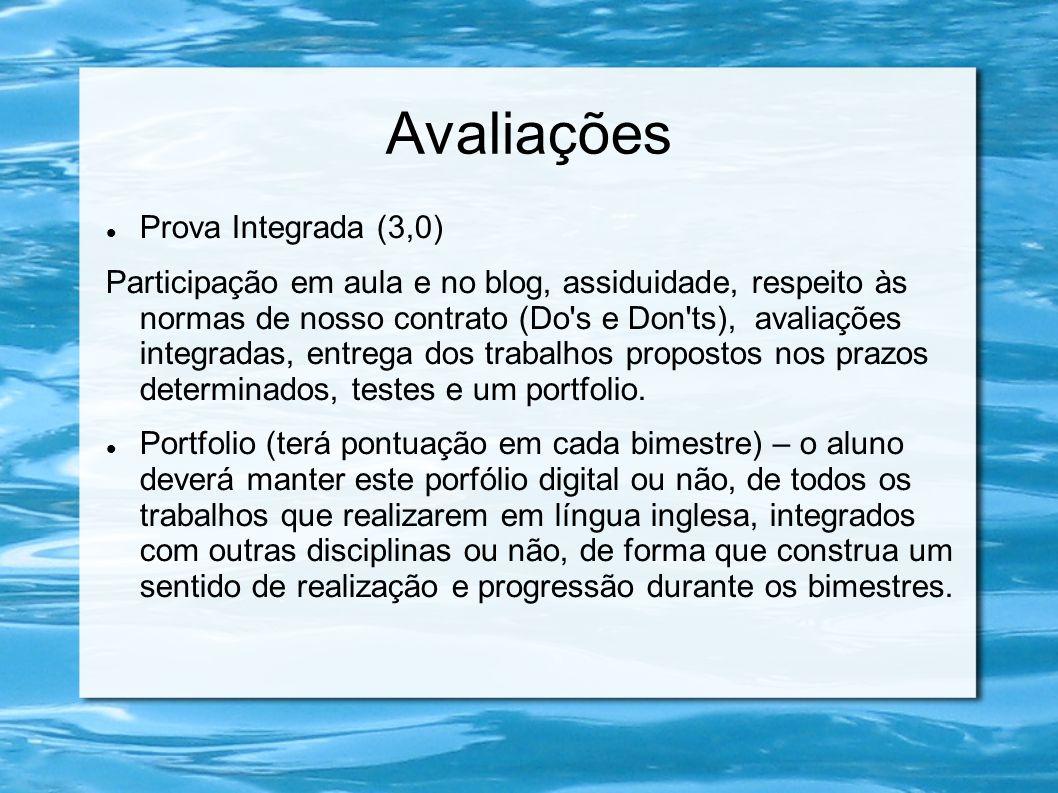 Avaliações  Prova Integrada (3,0) Participação em aula e no blog, assiduidade, respeito às normas de nosso contrato (Do's e Don'ts), avaliações integ
