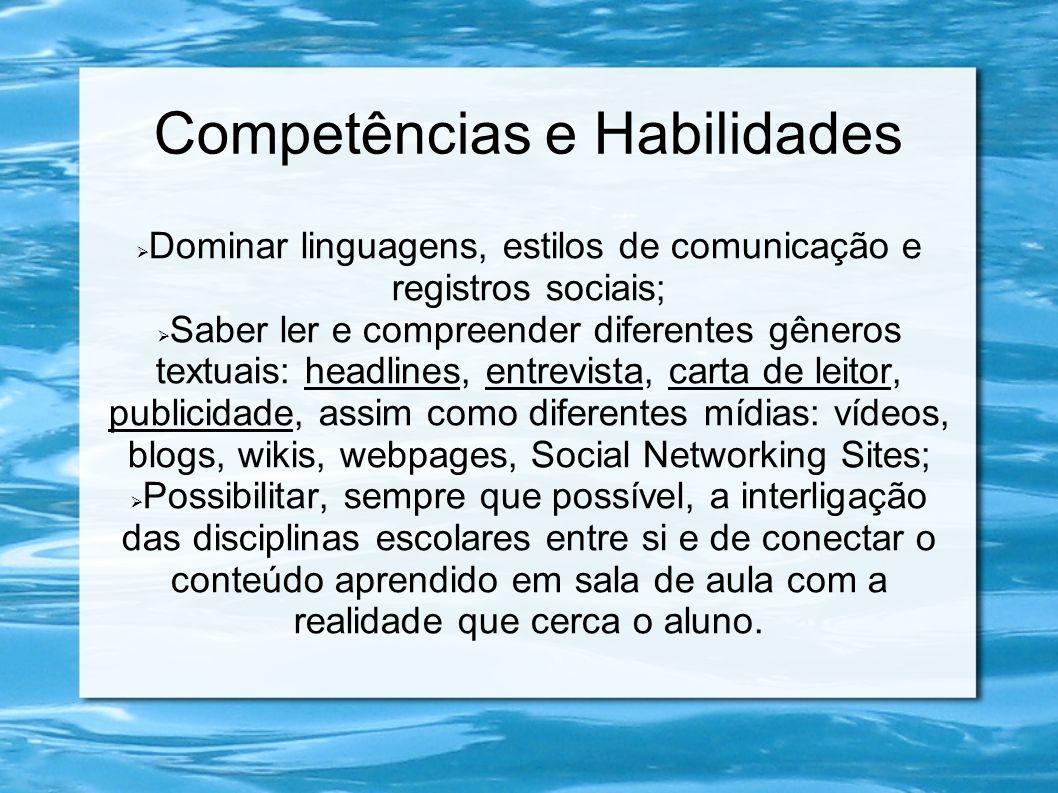 Competências e Habilidades  Dominar linguagens, estilos de comunicação e registros sociais;  Saber ler e compreender diferentes gêneros textuais: he