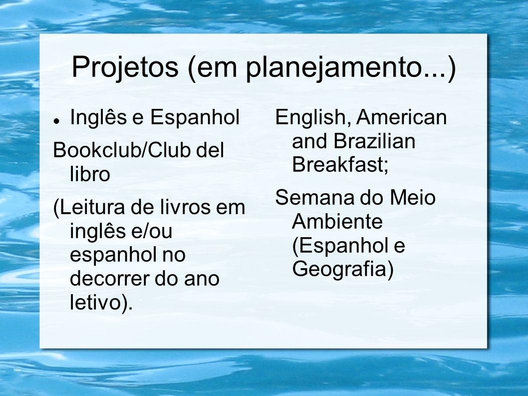 Projetos (em planejamento...)  Inglês e Espanhol Bookclub/Club del libro (Leitura de livros em inglês e/ou espanhol no decorrer do ano letivo). Engli
