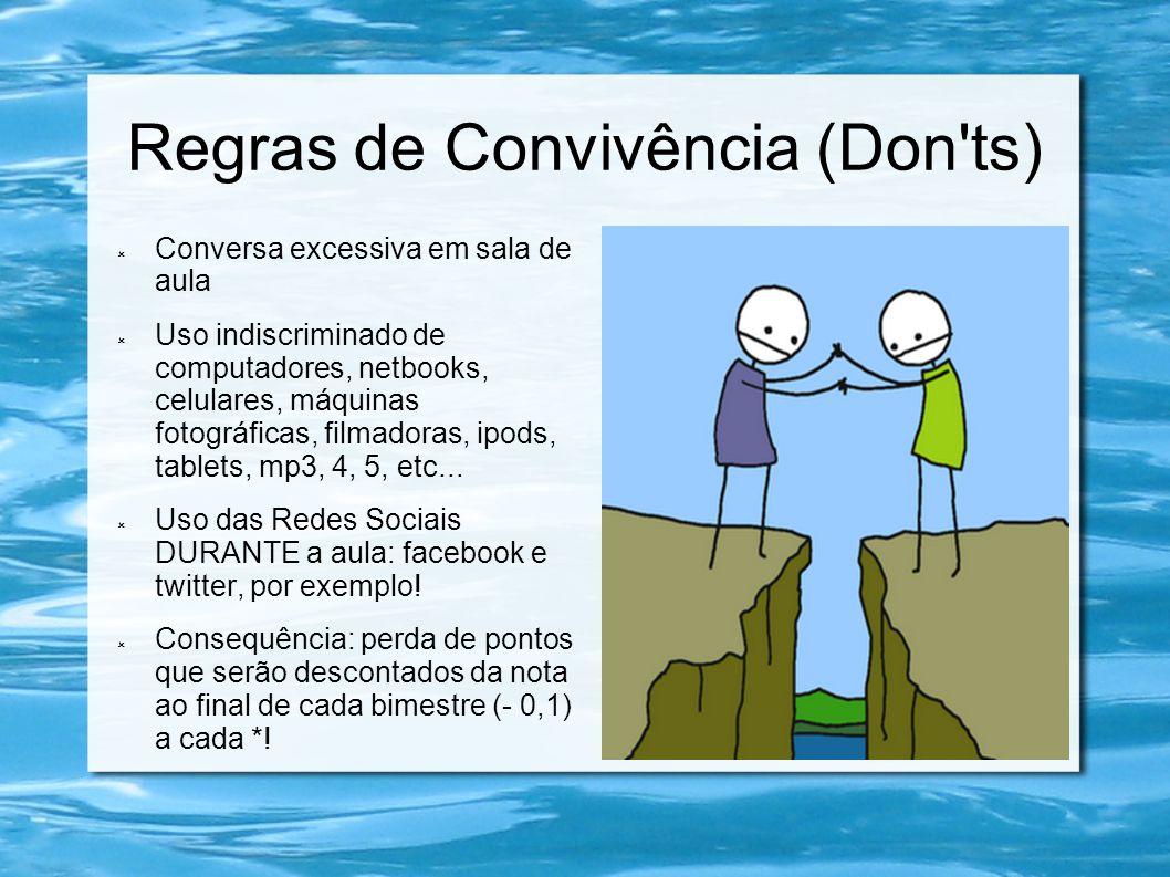 Regras de Convivência (Don'ts)  Conversa excessiva em sala de aula  Uso indiscriminado de computadores, netbooks, celulares, máquinas fotográficas,