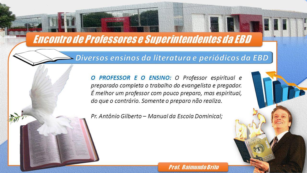 O PROFESSOR E O ENSINO: O Professor espiritual e preparado completa o trabalho do evangelista e pregador.
