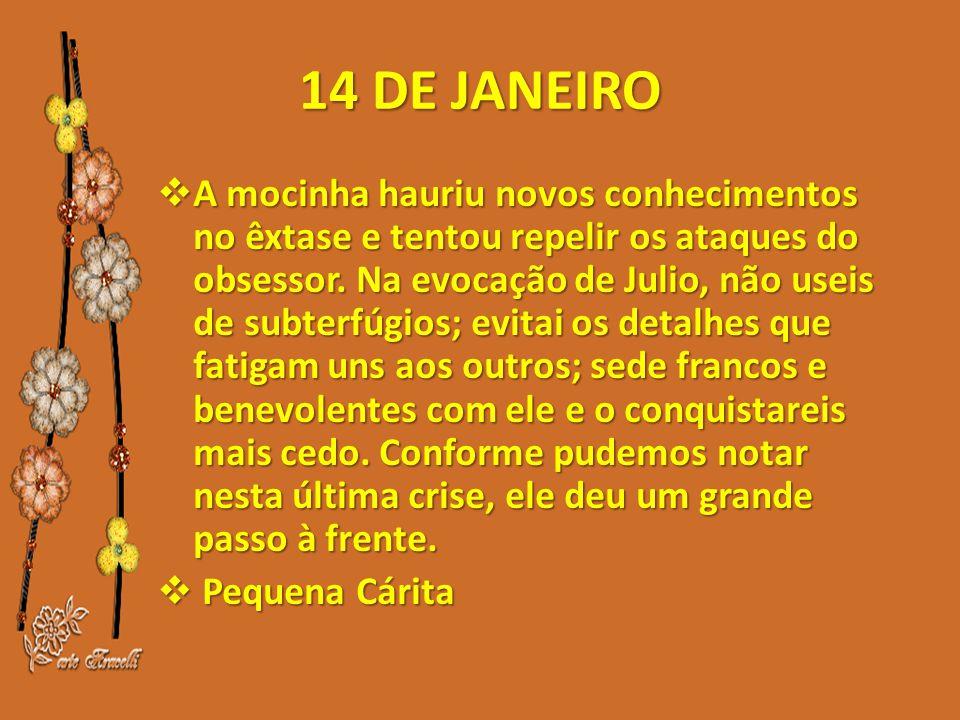 14 DE JANEIRO  A mocinha hauriu novos conhecimentos no êxtase e tentou repelir os ataques do obsessor.