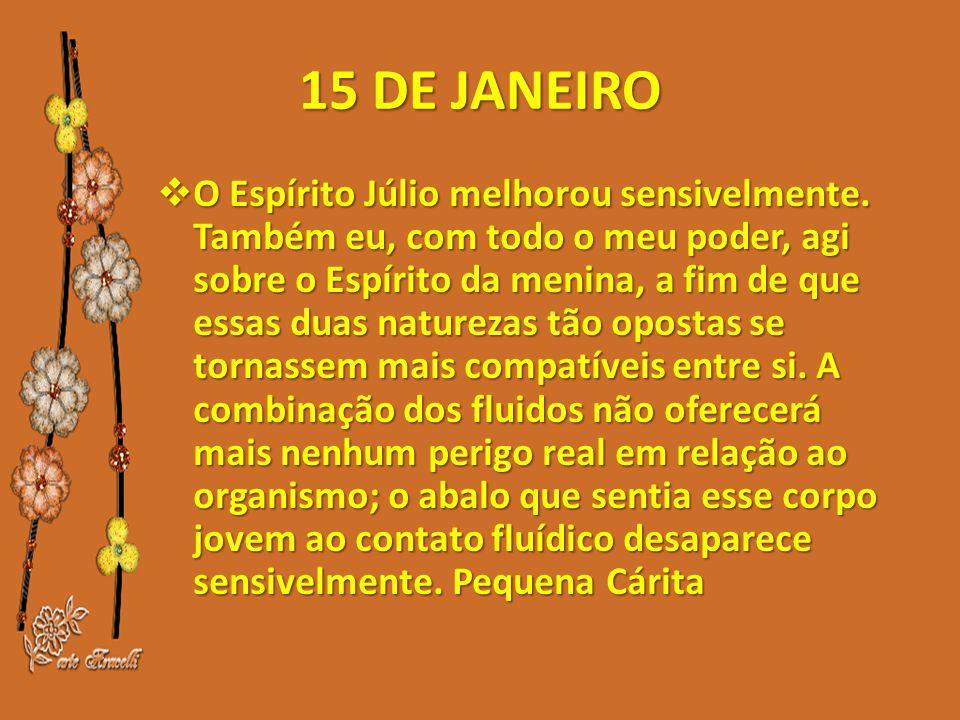 15 DE JANEIRO  O Espírito Júlio melhorou sensivelmente.