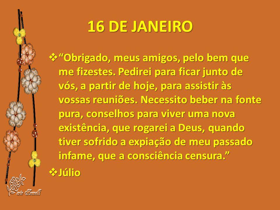 16 DE JANEIRO  Obrigado, meus amigos, pelo bem que me fizestes.