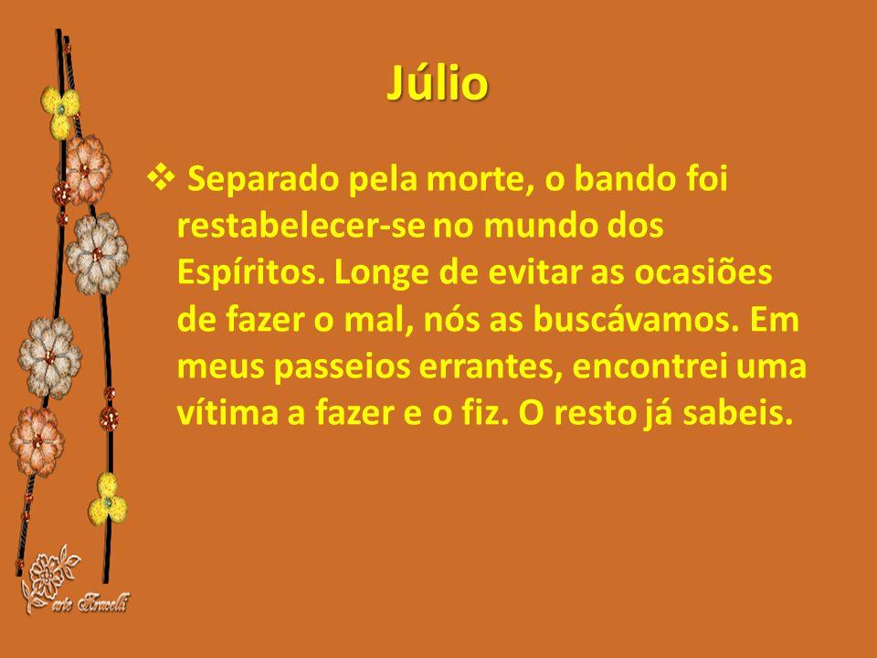 Júlio  Separado pela morte, o bando foi restabelecer-se no mundo dos Espíritos.