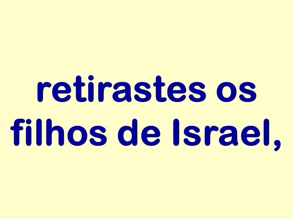 retirastes os filhos de Israel,