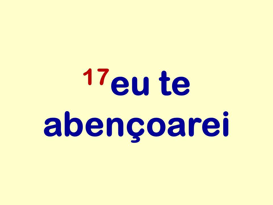 17 eu te abençoarei