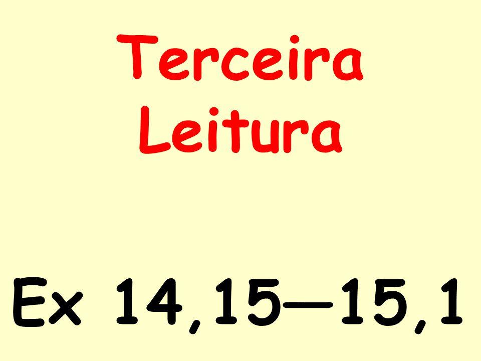 Terceira Leitura Ex 14,15―15,1
