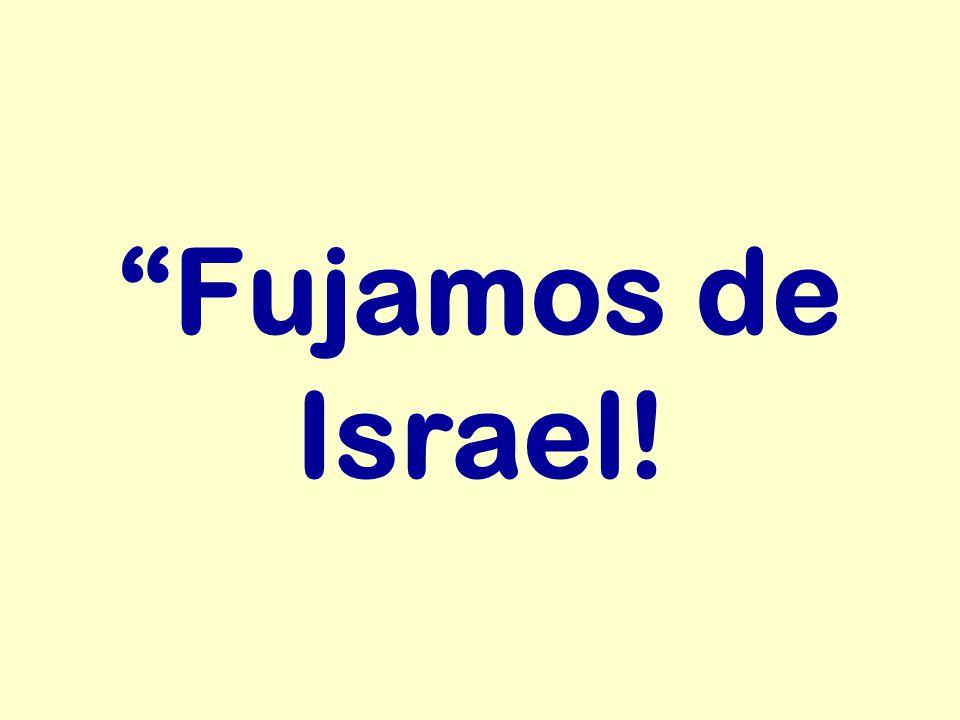 """""""Fujamos de Israel!"""