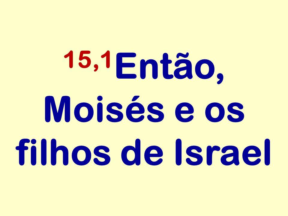 15,1 Então, Moisés e os filhos de Israel