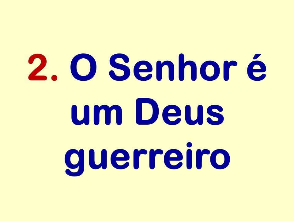 2. O Senhor é um Deus guerreiro