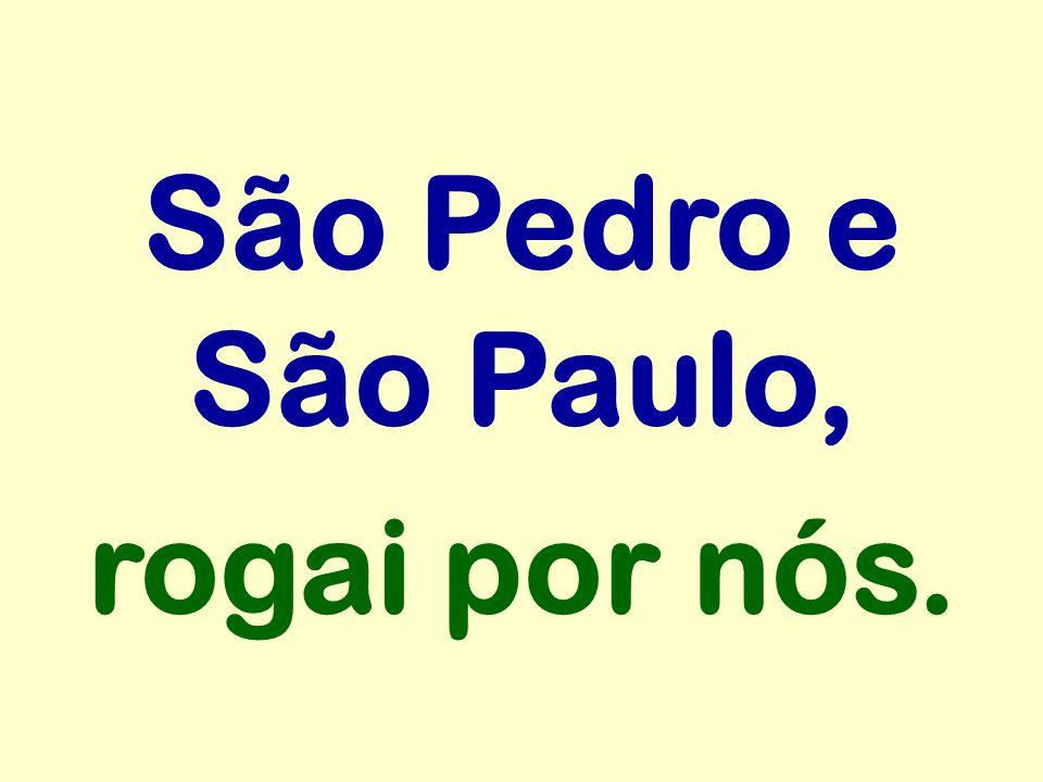 São Pedro e São Paulo, rogai por nós.