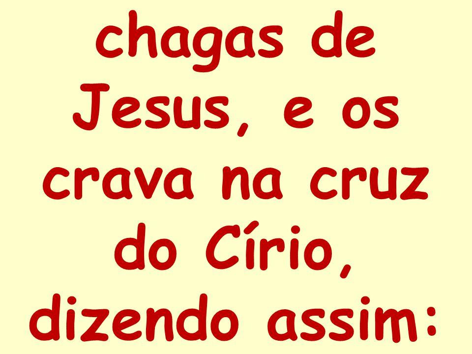 chagas de Jesus, e os crava na cruz do Círio, dizendo assim: