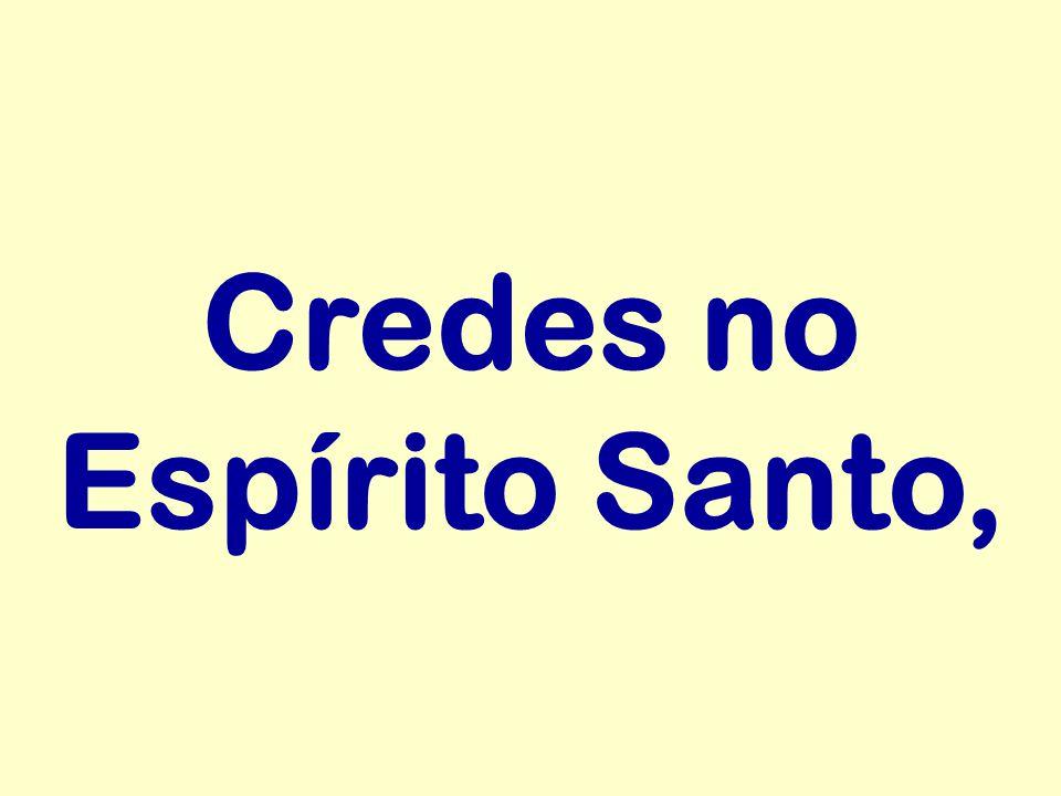 Credes no Espírito Santo,