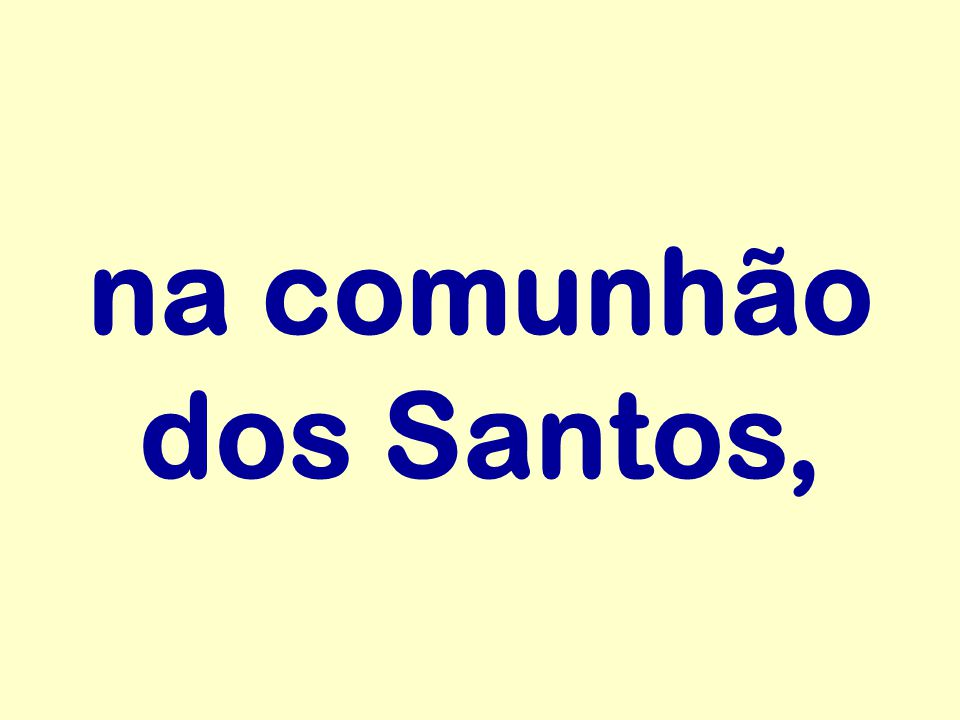 na comunhão dos Santos,