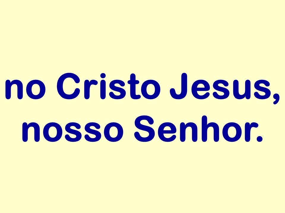 no Cristo Jesus, nosso Senhor.