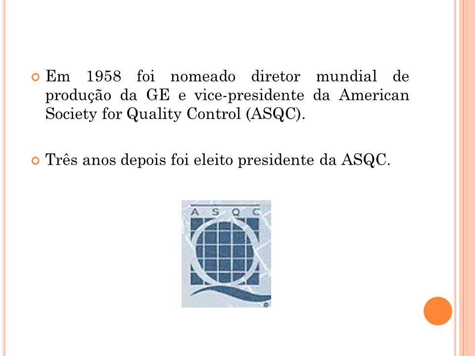 Em 1958 foi nomeado diretor mundial de produção da GE e vice-presidente da American Society for Quality Control (ASQC).