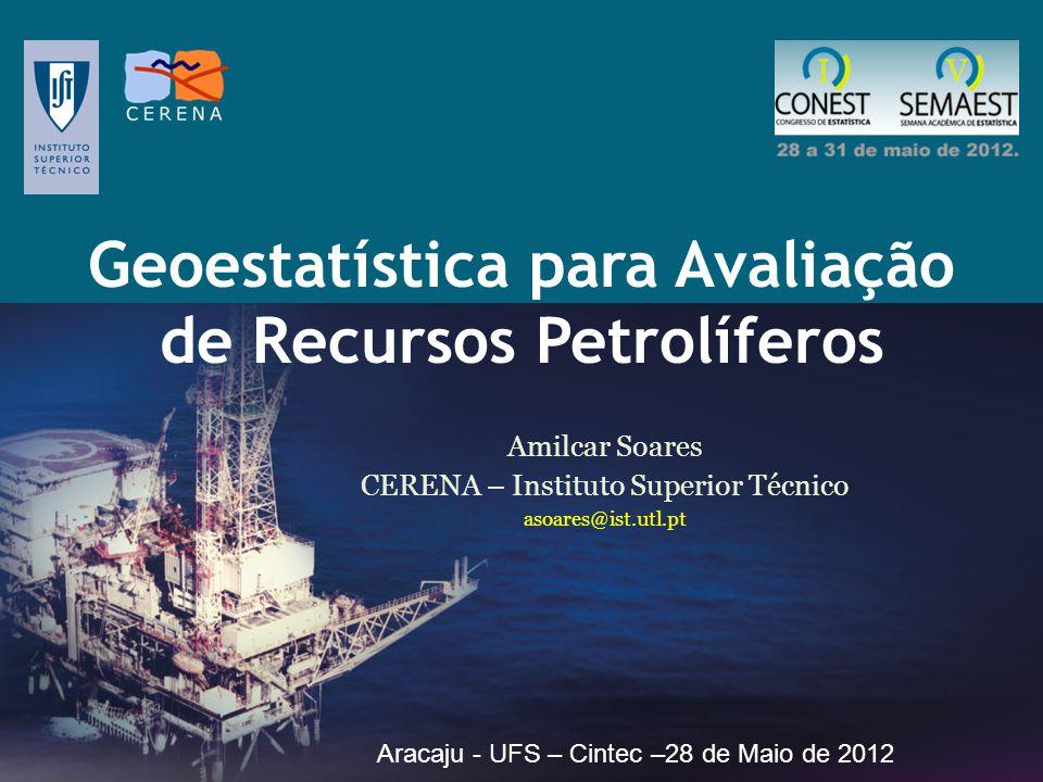 Amilcar Soares CERENA – Instituto Superior Técnico asoares@ist.utl.pt Aracaju - UFS – Cintec –28 de Maio de 2012 Geoestatística para Avaliação de Recu