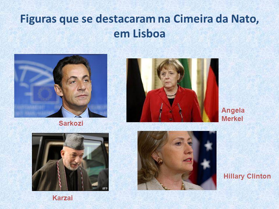 Figuras que se destacaram na Cimeira da Nato, em Lisboa Hillary Clinton Angela Merkel Karzai Sarkozi