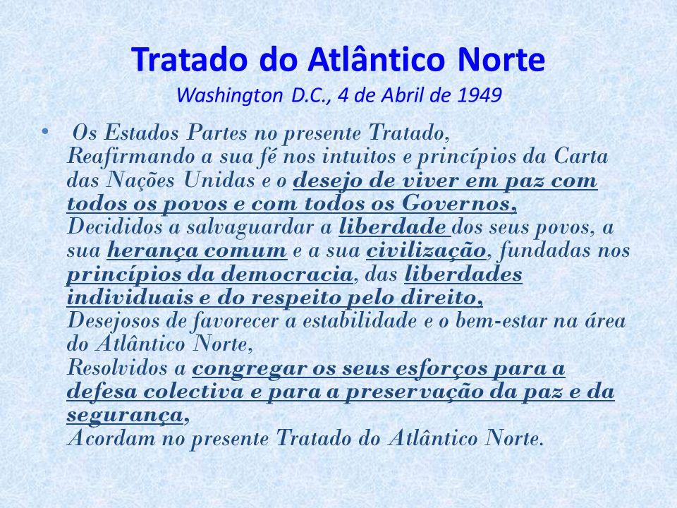 Tratado do Atlântico Norte Washington D.C., 4 de Abril de 1949 • Os Estados Partes no presente Tratado, Reafirmando a sua fé nos intuitos e princípios