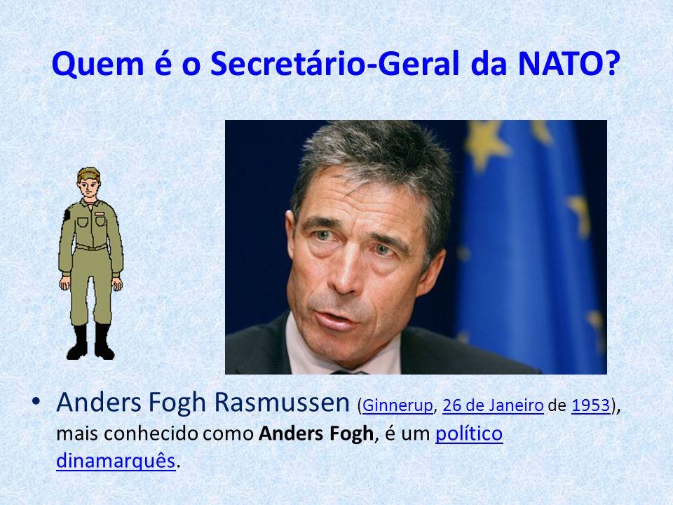 Quem é o Secretário-Geral da NATO? • Anders Fogh Rasmussen (Ginnerup, 26 de Janeiro de 1953), mais conhecido como Anders Fogh, é um político dinamarqu