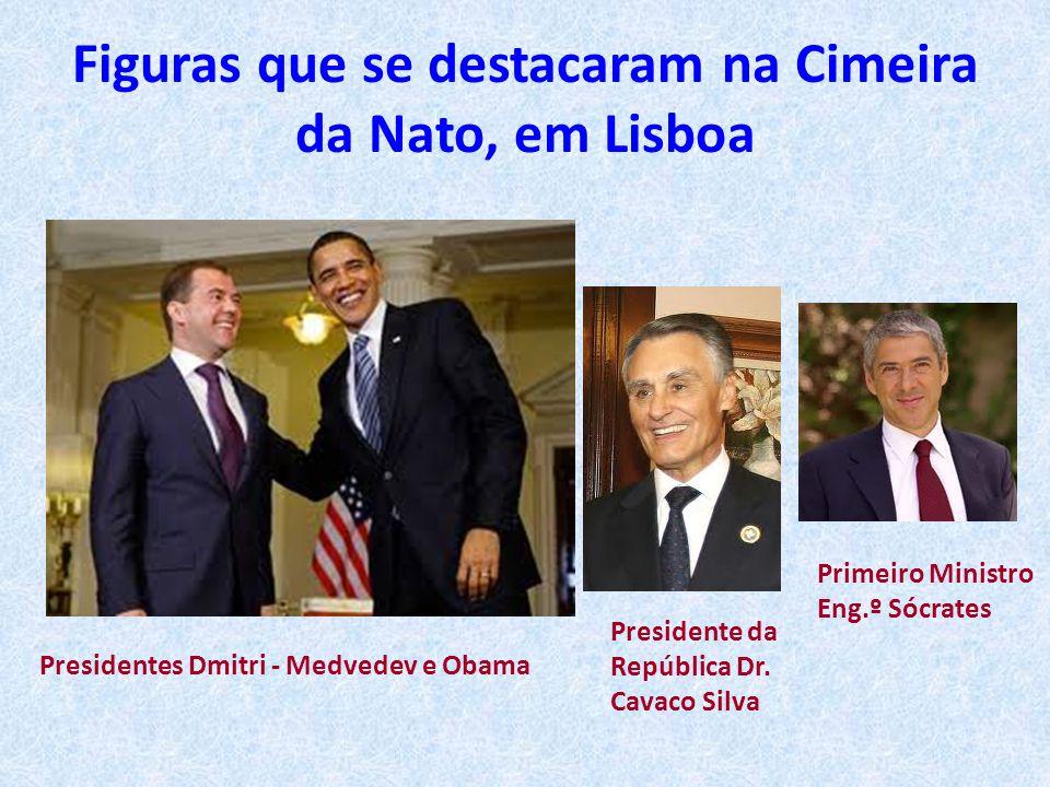 Figuras que se destacaram na Cimeira da Nato, em Lisboa Presidentes Dmitri - Medvedev e Obama Presidente da República Dr. Cavaco Silva Primeiro Minist