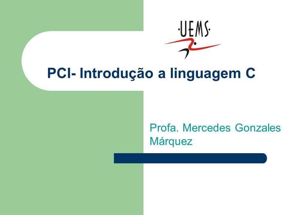 PCI- Introdução a linguagem C Profa. Mercedes Gonzales Márquez