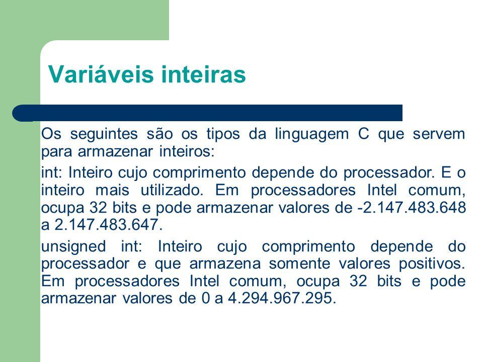Variáveis inteiras Os seguintes são os tipos da linguagem C que servem para armazenar inteiros: int: Inteiro cujo comprimento depende do processador.