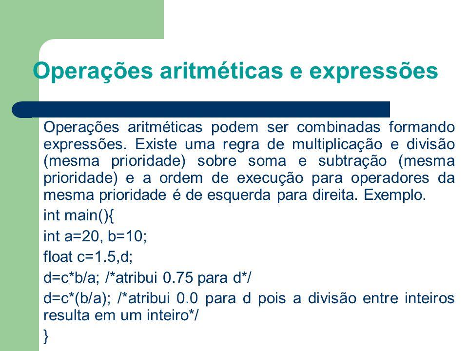 Operações aritméticas e expressões Operações aritméticas podem ser combinadas formando expressões. Existe uma regra de multiplicação e divisão (mesma