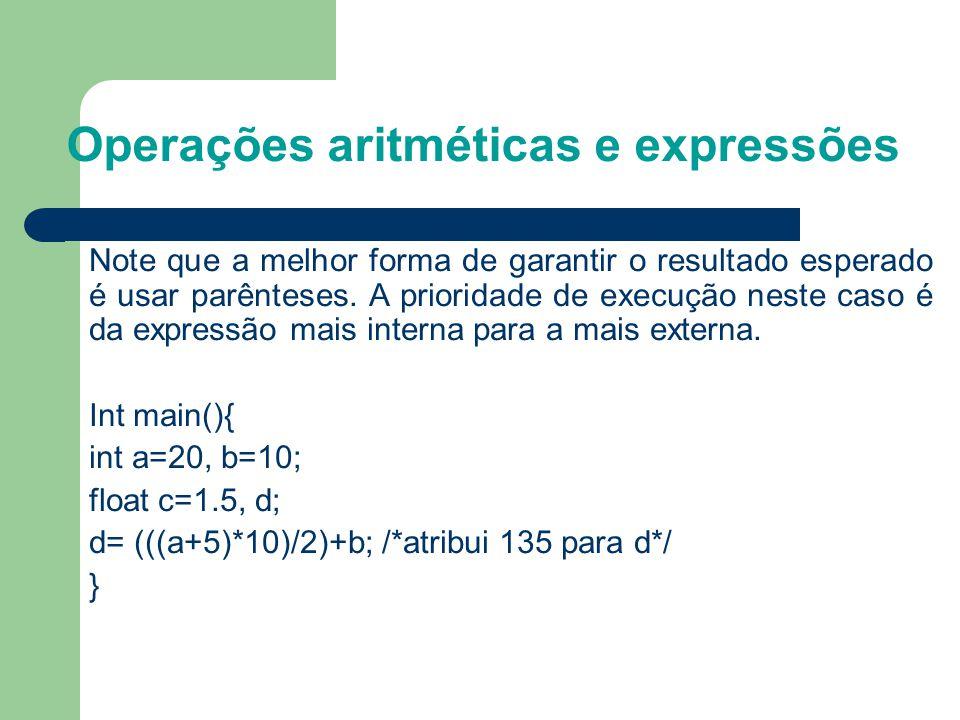 Operações aritméticas e expressões Note que a melhor forma de garantir o resultado esperado é usar parênteses. A prioridade de execução neste caso é d