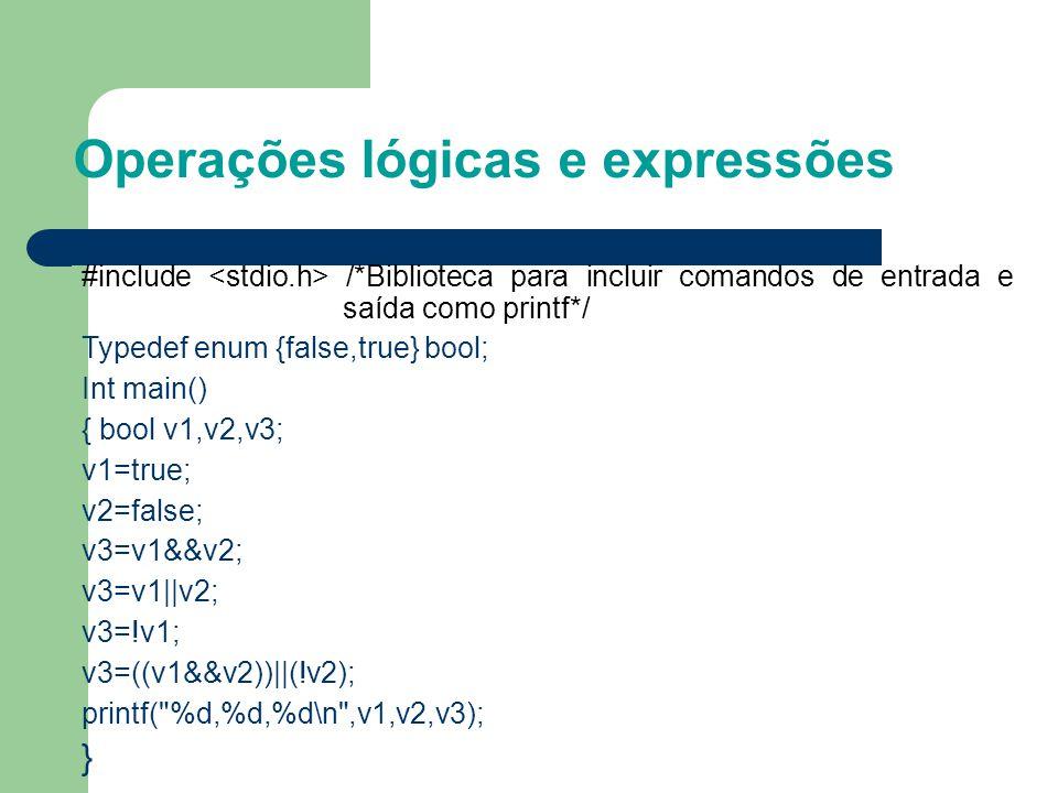 Operações lógicas e expressões #include /*Biblioteca para incluir comandos de entrada e saída como printf*/ Typedef enum {false,true} bool; Int main()