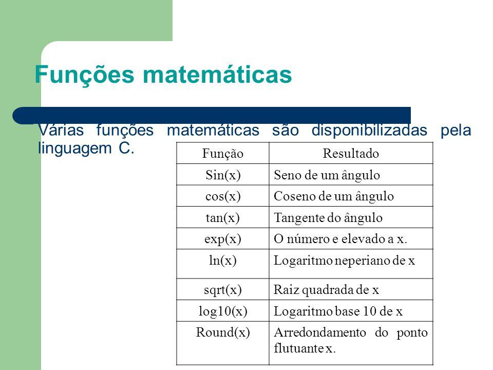 Funções matemáticas FunçãoResultado Sin(x)Seno de um ângulo cos(x)Coseno de um ângulo tan(x)Tangente do ângulo exp(x)O número e elevado a x. ln(x)Loga