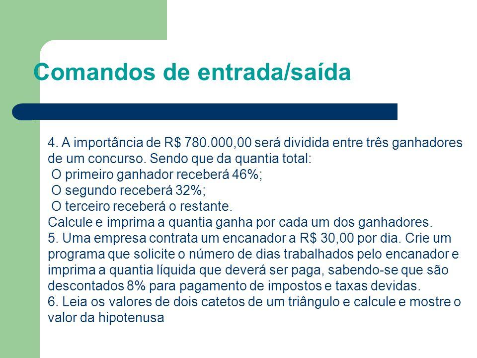 Comandos de entrada/saída 4. A importância de R$ 780.000,00 será dividida entre três ganhadores de um concurso. Sendo que da quantia total: O primeiro