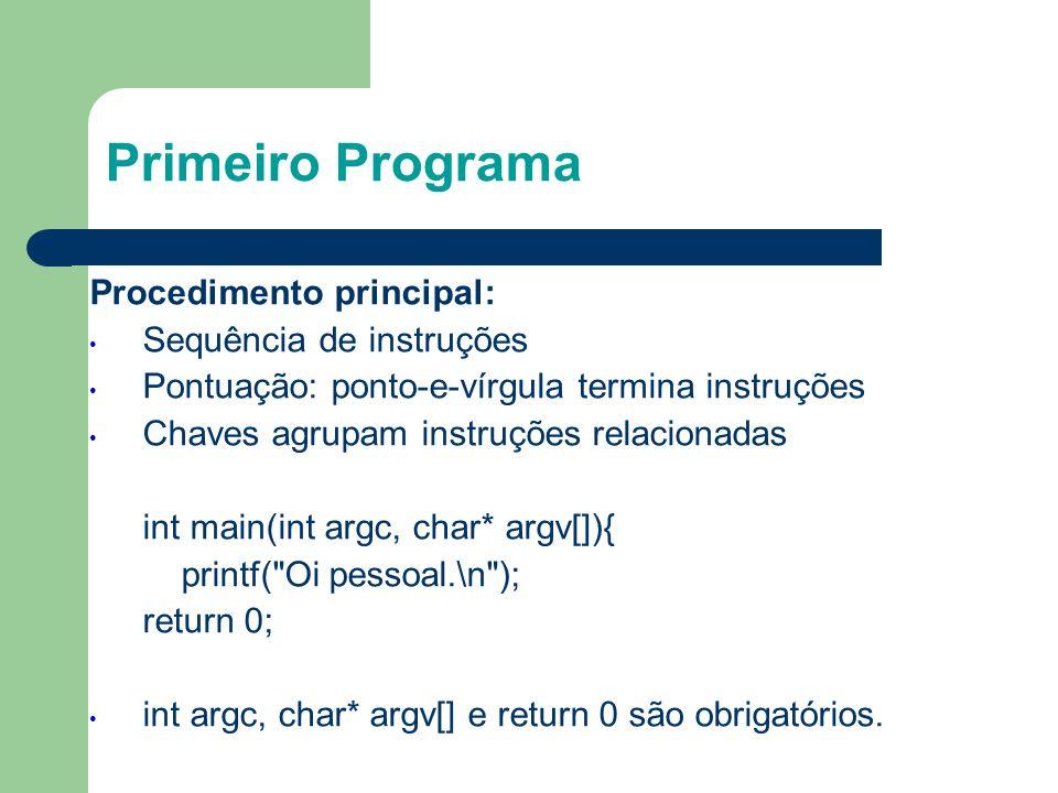 Primeiro Programa Procedimento principal: • Sequência de instruções • Pontuação: ponto-e-vírgula termina instruções • Chaves agrupam instruções relaci
