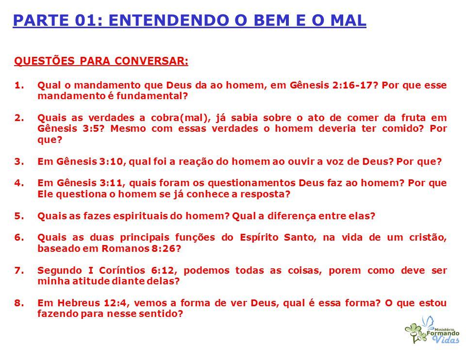 PARTE 01: ENTENDENDO O BEM E O MAL QUESTÕES PARA CONVERSAR: 1.Qual o mandamento que Deus da ao homem, em Gênesis 2:16-17? Por que esse mandamento é fu