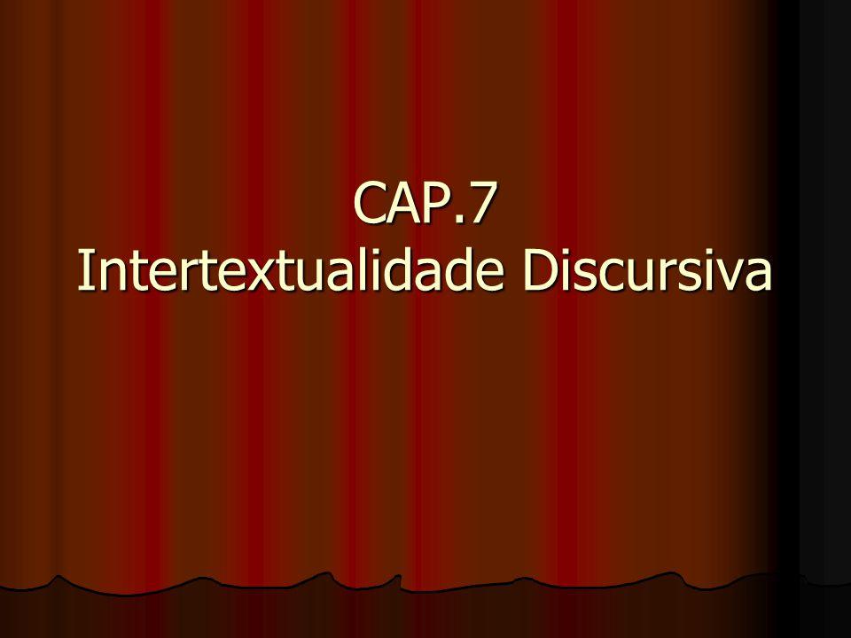CAP.7 Intertextualidade Discursiva