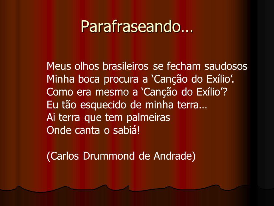 Parafraseando… Meus olhos brasileiros se fecham saudosos Minha boca procura a 'Canção do Exílio'. Como era mesmo a 'Canção do Exílio'? Eu tão esquecid