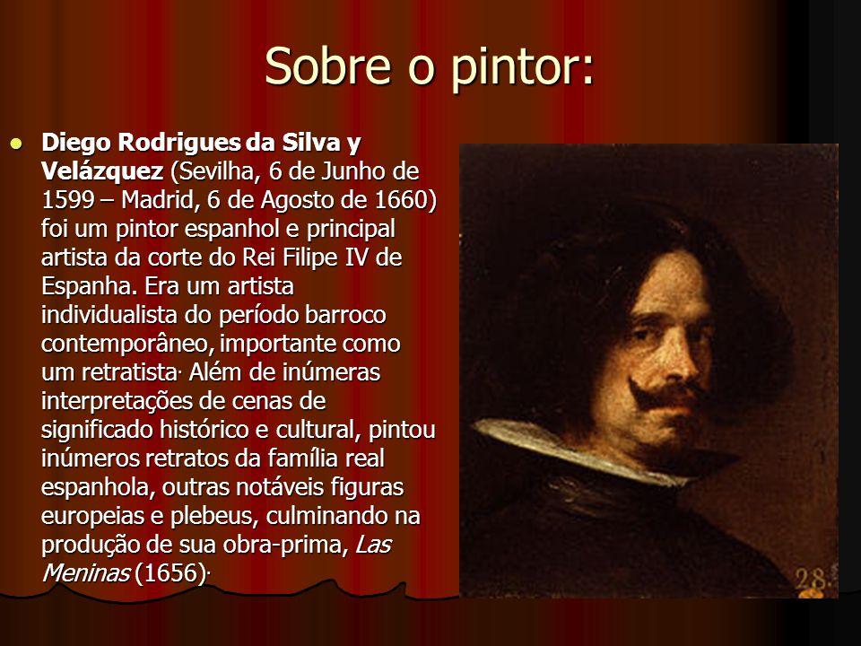 Sobre o pintor:  Diego Rodrigues da Silva y Velázquez (Sevilha, 6 de Junho de 1599 – Madrid, 6 de Agosto de 1660) foi um pintor espanhol e principal