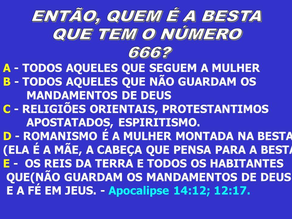 A - TODOS AQUELES QUE SEGUEM A MULHER B - TODOS AQUELES QUE NÃO GUARDAM OS MANDAMENTOS DE DEUS C - RELIGIÕES ORIENTAIS, PROTESTANTIMOS APOSTATADOS, ES