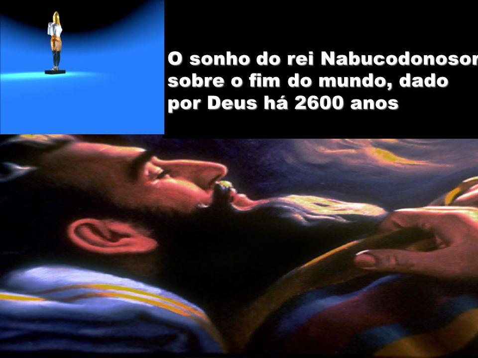 O sonho do rei Nabucodonosor sobre o fim do mundo, dado por Deus há 2600 anos
