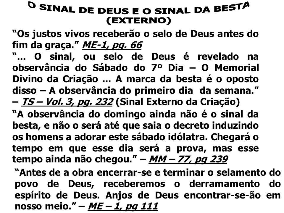 """""""Os justos vivos receberão o selo de Deus antes do fim da graça."""" ME-1, pg. 66 """"... O sinal, ou selo de Deus é revelado na observância do Sábado do 7º"""