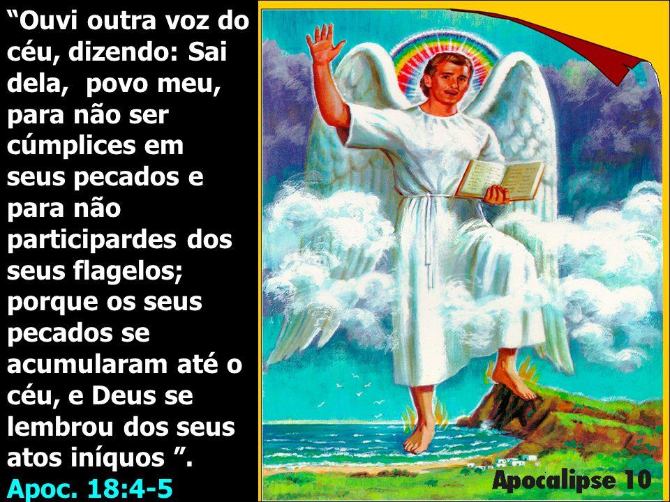 """""""Ouvi outra voz do céu, dizendo: Sai dela, povo meu, para não ser cúmplices em seus pecados e para não participardes dos seus flagelos; porque os seus"""
