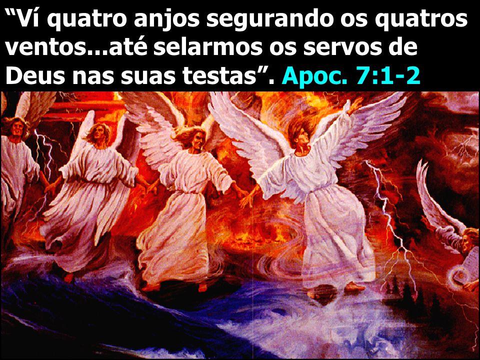 """""""Ví quatro anjos segurando os quatros ventos...até selarmos os servos de Deus nas suas testas"""". Apoc. 7:1-2"""