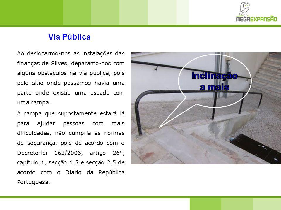 Via Pública Ao deslocarmo-nos às instalações das finanças de Silves, deparámo-nos com alguns obstáculos na via pública, pois pelo sítio onde passámos havia uma parte onde existia uma escada com uma rampa.