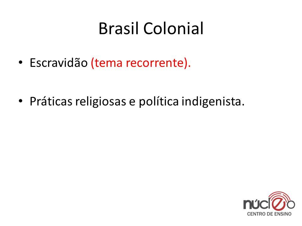 Brasil Colonial • Escravidão (tema recorrente). • Práticas religiosas e política indigenista.