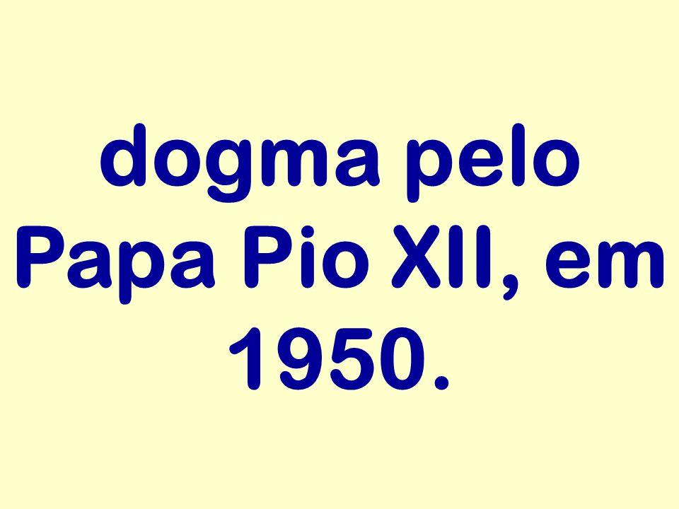 dogma pelo Papa Pio XII, em 1950.