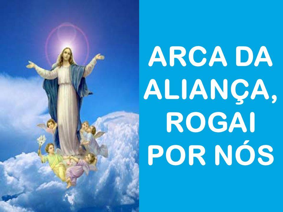ARCA DA ALIANÇA, ROGAI POR NÓS