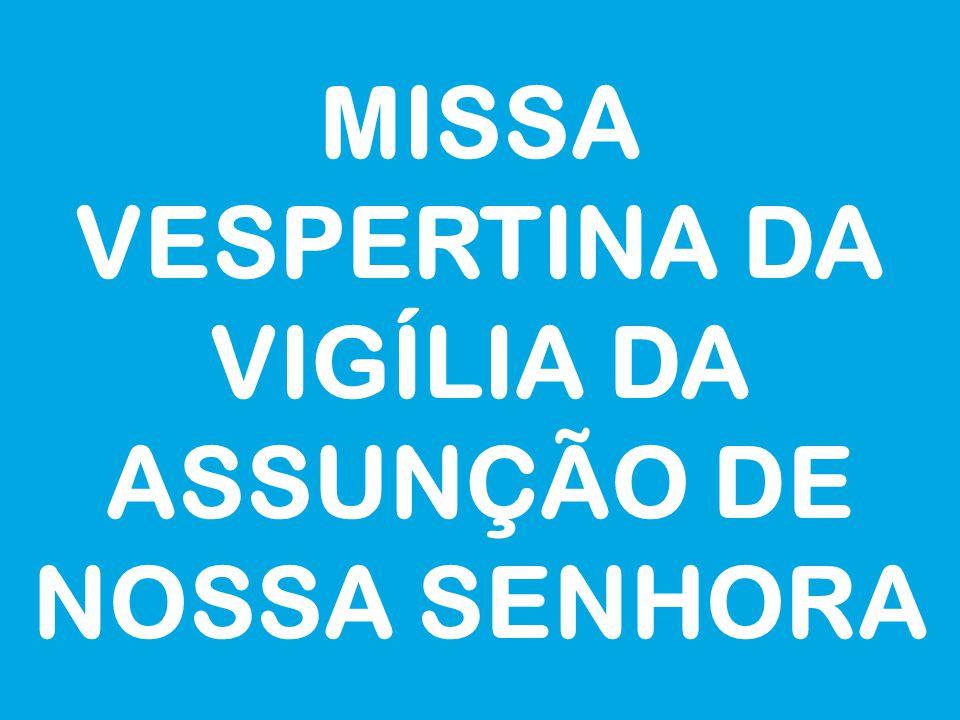 MISSA VESPERTINA DA VIGÍLIA DA ASSUNÇÃO DE NOSSA SENHORA