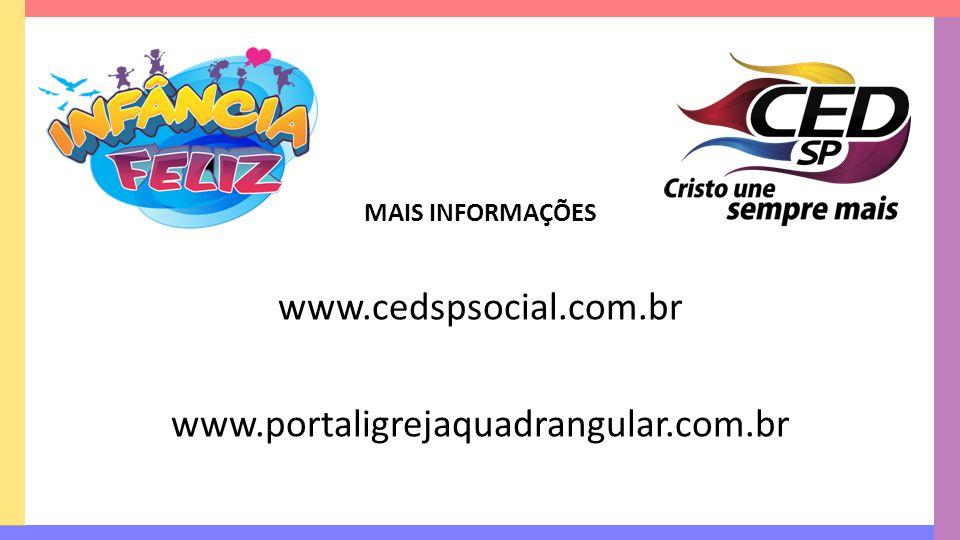 MAIS INFORMAÇÕES www.cedspsocial.com.br www.portaligrejaquadrangular.com.br